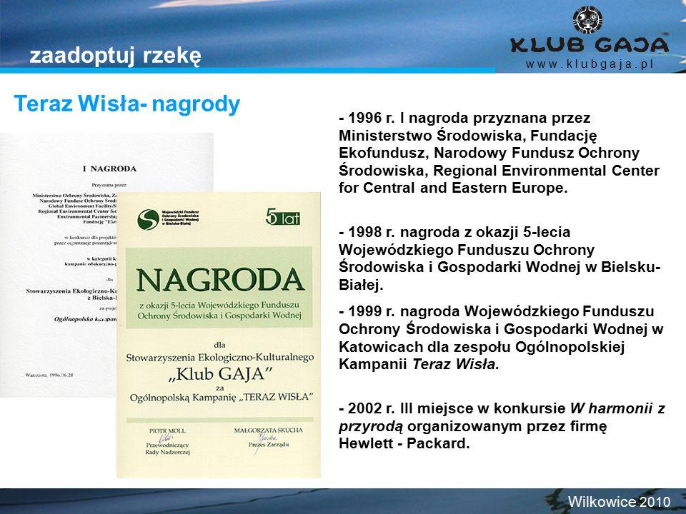 Teraz Wisła- nagrody w w w. k l u b g a j a. p l Wilkowice 2010 zaadoptuj rzekę - 1996 r. I nagroda przyznana przez Ministerstwo Środowiska, Fundację