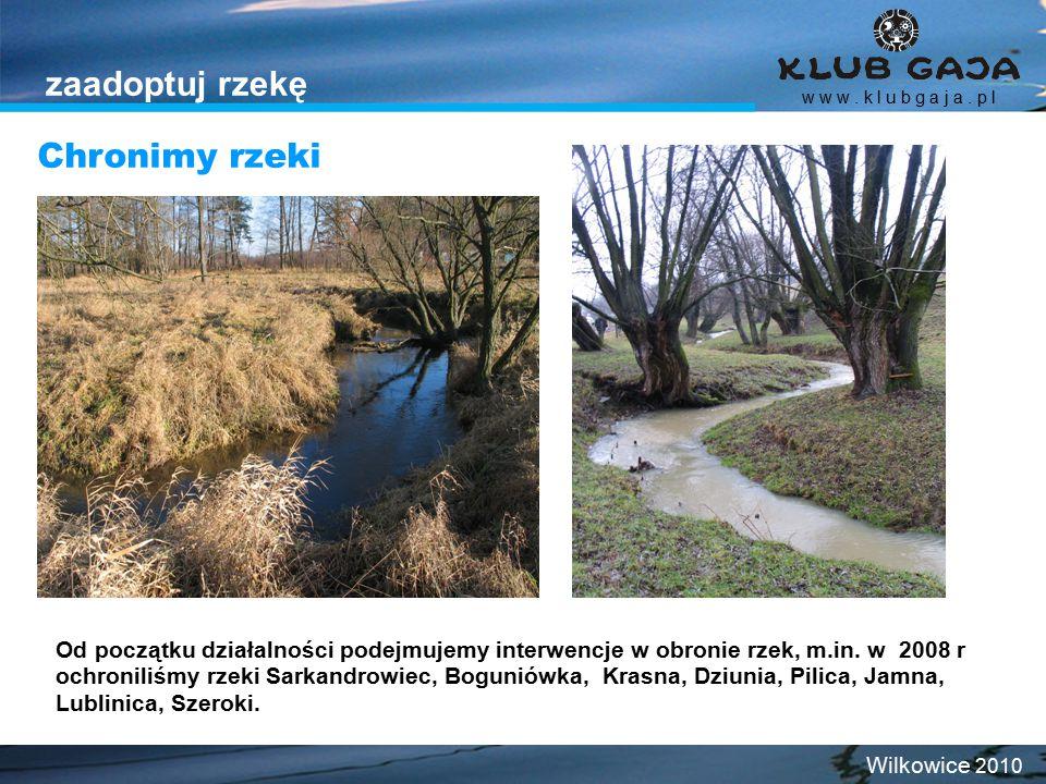 Chronimy rzeki w w w. k l u b g a j a. p l Wilkowice 2010 zaadoptuj rzekę Od początku działalności podejmujemy interwencje w obronie rzek, m.in. w 200