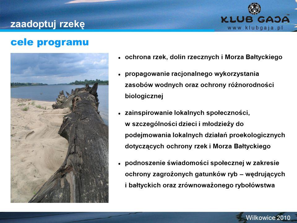 zaadoptuj rzekę ochrona rzek, dolin rzecznych i Morza Bałtyckiego propagowanie racjonalnego wykorzystania zasobów wodnych oraz ochrony różnorodności biologicznej zainspirowanie lokalnych społeczności, w szczególności dzieci i młodzieży do podejmowania lokalnych działań proekologicznych dotyczących ochrony rzek i Morza Bałtyckiego podnoszenie świadomości społecznej w zakresie ochrony zagrożonych gatunków ryb – wędrujących i bałtyckich oraz zrównoważonego rybołówstwa cele programu w w w.