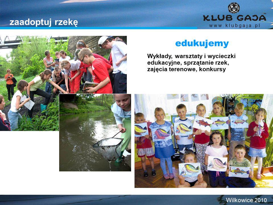 zaadoptuj rzekę Wykłady, warsztaty i wycieczki edukacyjne, sprzątanie rzek, zajęcia terenowe, konkursy edukujemy w w w. k l u b g a j a. p l Wilkowice
