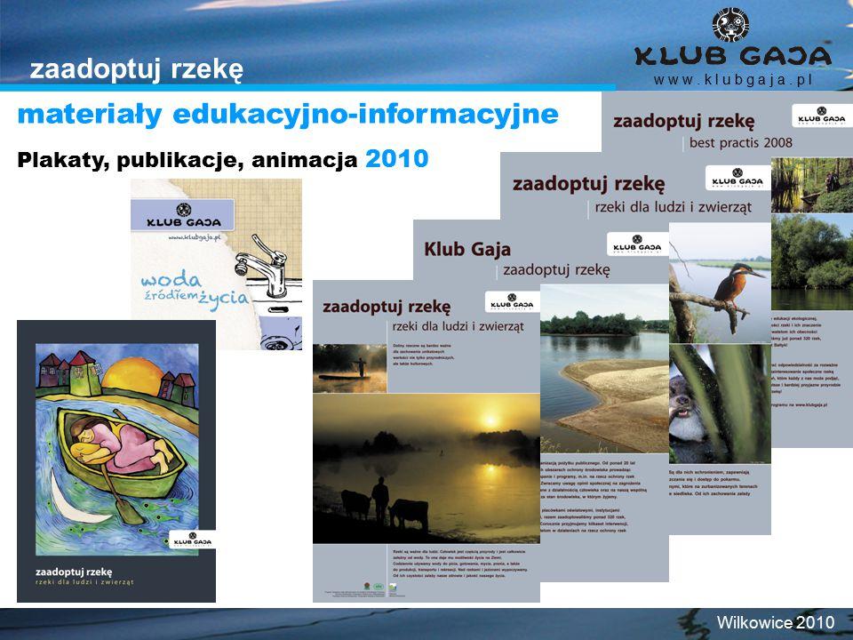 zaadoptuj rzekę materiały edukacyjno-informacyjne w w w. k l u b g a j a. p l Wilkowice 2010 Plakaty, publikacje, animacja 2010