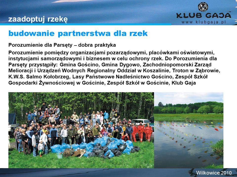 zaadoptuj rzekę budowanie partnerstwa dla rzek w w w. k l u b g a j a. p l Wilkowice 2010 Porozumienie dla Parsęty – dobra praktyka Porozumienie pomię