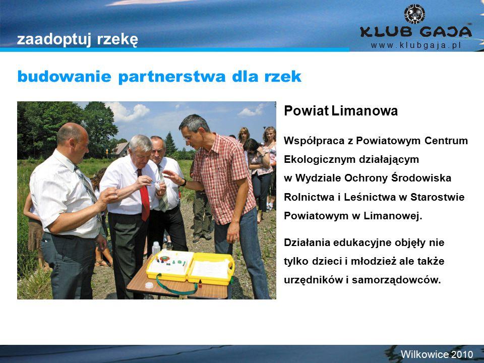 zaadoptuj rzekę budowanie partnerstwa dla rzek w w w. k l u b g a j a. p l Wilkowice 2010 Powiat Limanowa Współpraca z Powiatowym Centrum Ekologicznym