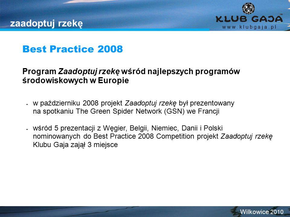 zaadoptuj rzekę w w w. k l u b g a j a. p l Wilkowice 2010  w październiku 2008 projekt Zaadoptuj rzekę był prezentowany na spotkaniu The Green Spide