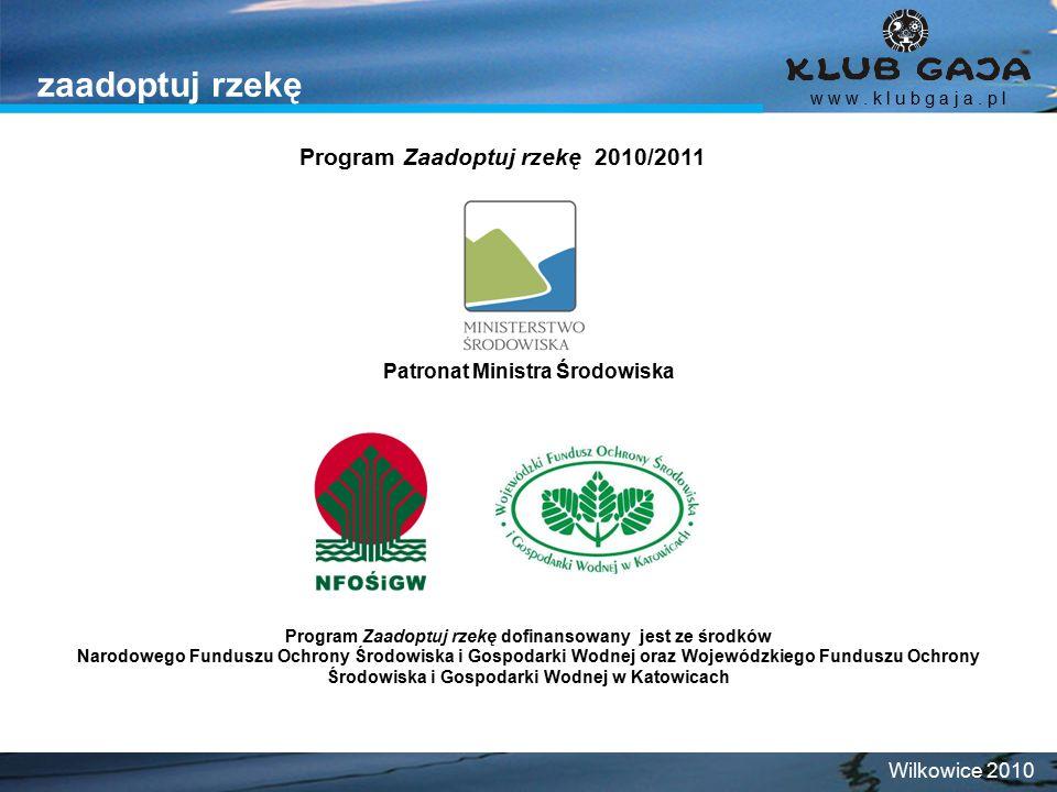 zaadoptuj rzekę w w w. k l u b g a j a. p l Wilkowice 2010 Patronat Ministra Środowiska Program Zaadoptuj rzekę dofinansowany jest ze środków Narodowe