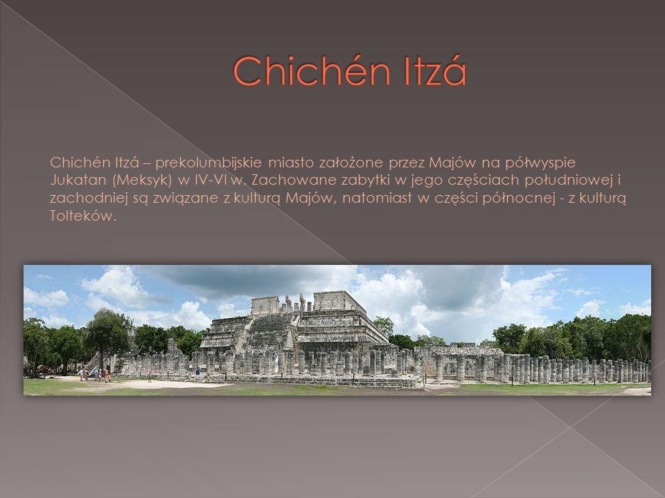 Chichén Itzá – prekolumbijskie miasto założone przez Majów na półwyspie Jukatan (Meksyk) w IV-VI w. Zachowane zabytki w jego częściach południowej i z
