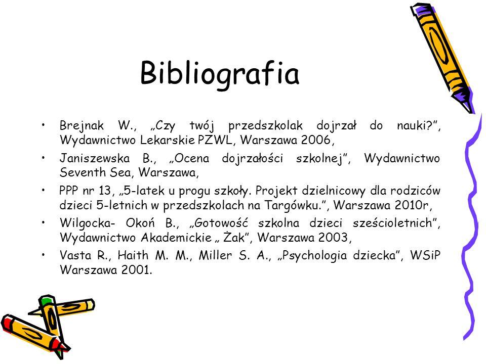 """Bibliografia Brejnak W., """"Czy twój przedszkolak dojrzał do nauki?"""", Wydawnictwo Lekarskie PZWL, Warszawa 2006, Janiszewska B., """"Ocena dojrzałości szko"""