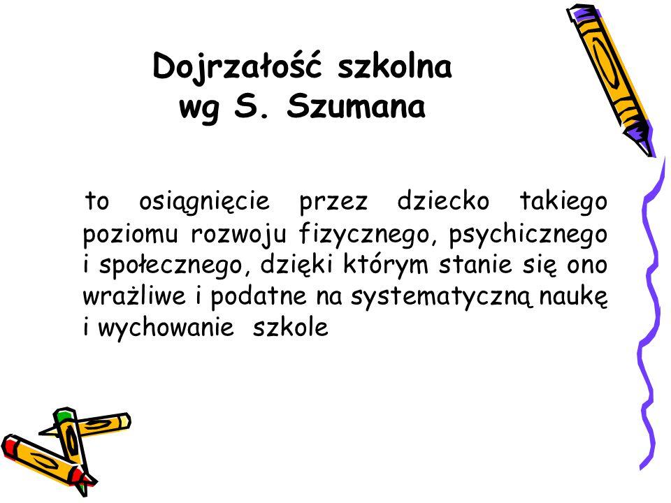 Dojrzałość szkolna wg S. Szumana to osiągnięcie przez dziecko takiego poziomu rozwoju fizycznego, psychicznego i społecznego, dzięki którym stanie się