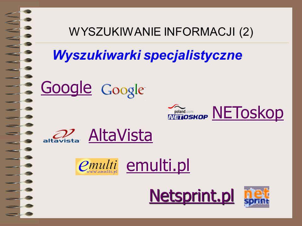 WYSZUKIWANIE INFORMACJI (2) Wyszukiwarki specjalistyczne Google NEToskop AltaVista emulti.pl Netsprint.pl