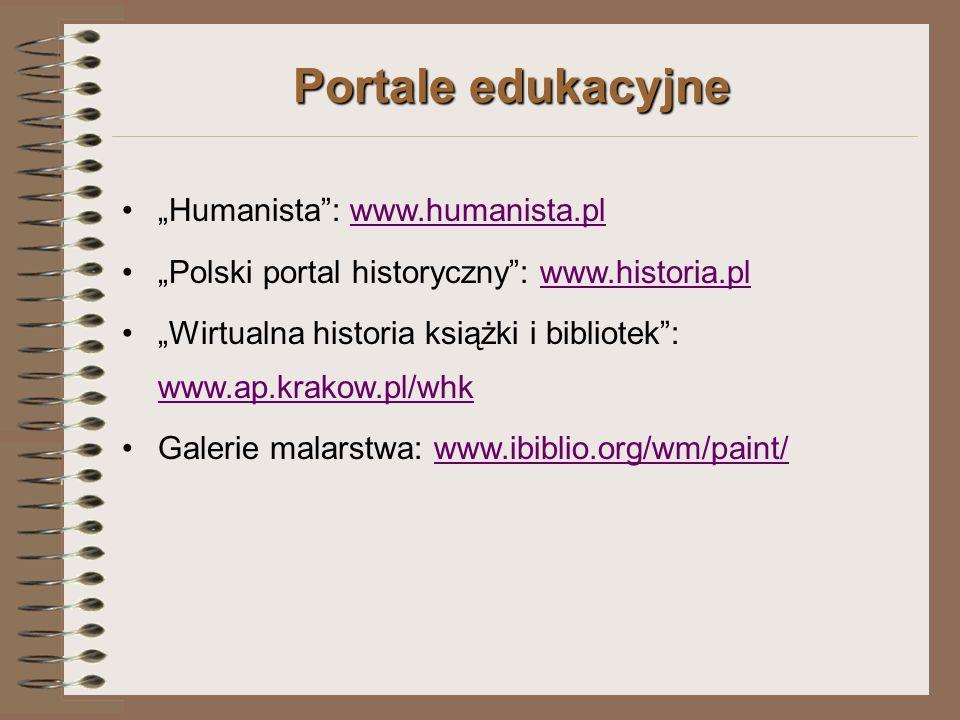 """Portale edukacyjne """"Humanista : www.humanista.plwww.humanista.pl """"Polski portal historyczny : www.historia.plwww.historia.pl """"Wirtualna historia książki i bibliotek : www.ap.krakow.pl/whk www.ap.krakow.pl/whk Galerie malarstwa: www.ibiblio.org/wm/paint/www.ibiblio.org/wm/paint/"""