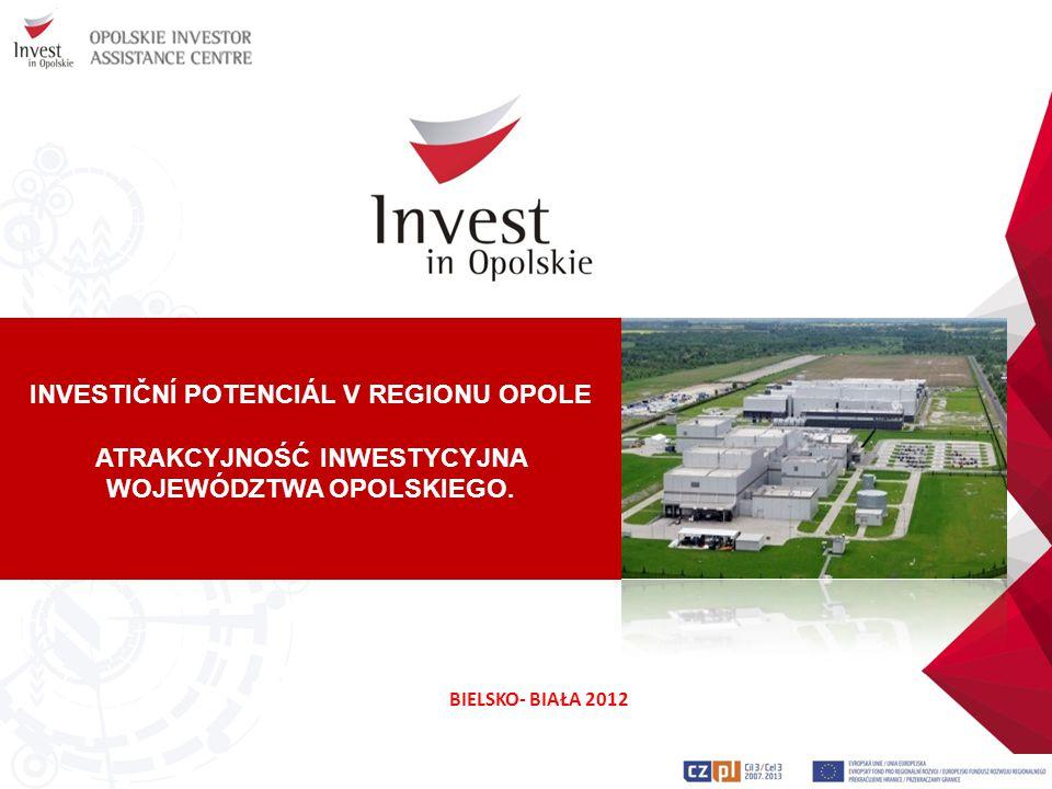 INVESTIČNÍ POTENCIÁL V REGIONU OPOLE ATRAKCYJNOŚĆ INWESTYCYJNA WOJEWÓDZTWA OPOLSKIEGO. BIELSKO- BIAŁA 2012