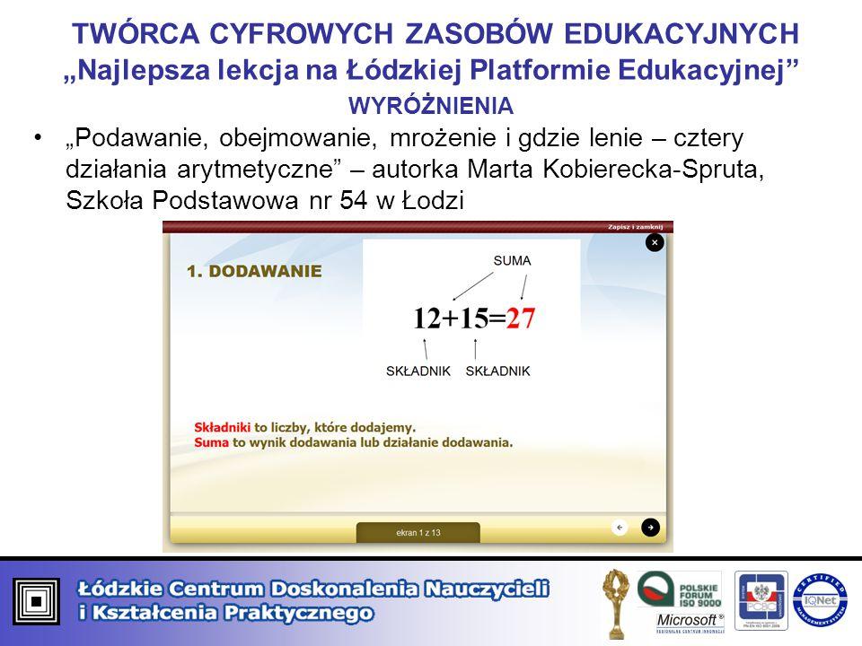 """TWÓRCA CYFROWYCH ZASOBÓW EDUKACYJNYCH """"Najlepsza lekcja na Łódzkiej Platformie Edukacyjnej"""" WYRÓŻNIENIA """"Podawanie, obejmowanie, mrożenie i gdzie leni"""