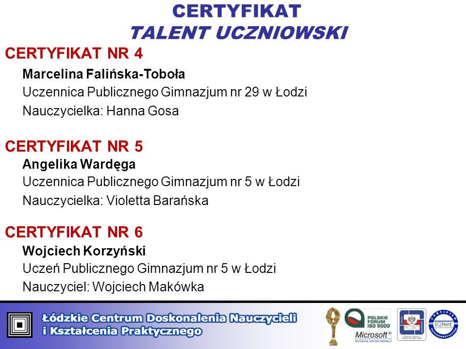 CERTYFIKAT TALENT UCZNIOWSKI CERTYFIKAT NR 4 Marcelina Falińska-Toboła Uczennica Publicznego Gimnazjum nr 29 w Łodzi Nauczycielka: Hanna Gosa CERTYFIK