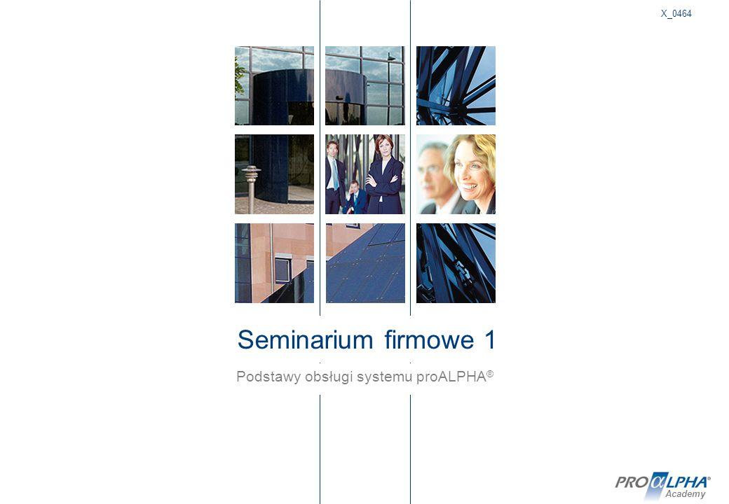 Academy Seminarium firmowe 1 X_0464 Podstawy obsługi systemu proALPHA ®