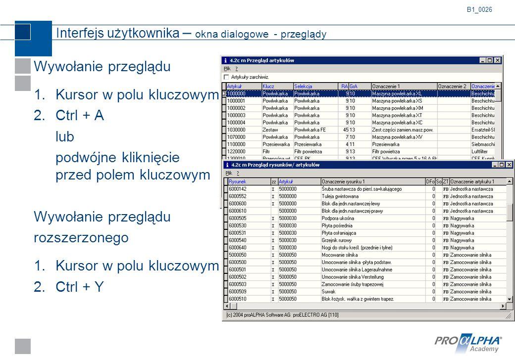 Academy Interfejs użytkownika – okna dialogowe - przeglądy B1_0026 Wywołanie przeglądu 1.Kursor w polu kluczowym 2.Ctrl + A lub podwójne kliknięcie pr