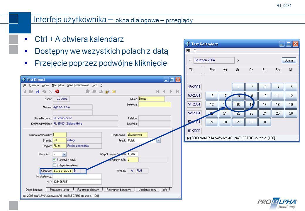 Academy Interfejs użytkownika – okna dialogowe – przeglądy  Ctrl + A otwiera kalendarz  Dostępny we wszystkich polach z datą  Przejęcie poprzez pod