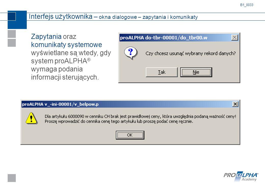 Academy Interfejs użytkownika – okna dialogowe – zapytania i komunikaty Zapytania oraz komunikaty systemowe wyświetlane są wtedy, gdy system proALPHA