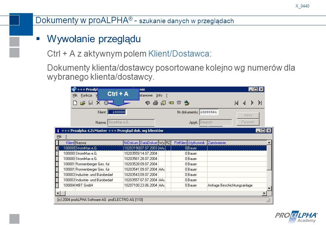 Academy Dokumenty w proALPHA ® - szukanie danych w przeglądach  Wywołanie przeglądu Ctrl + A z aktywnym polem Klient/Dostawca: Dokumenty klienta/dost