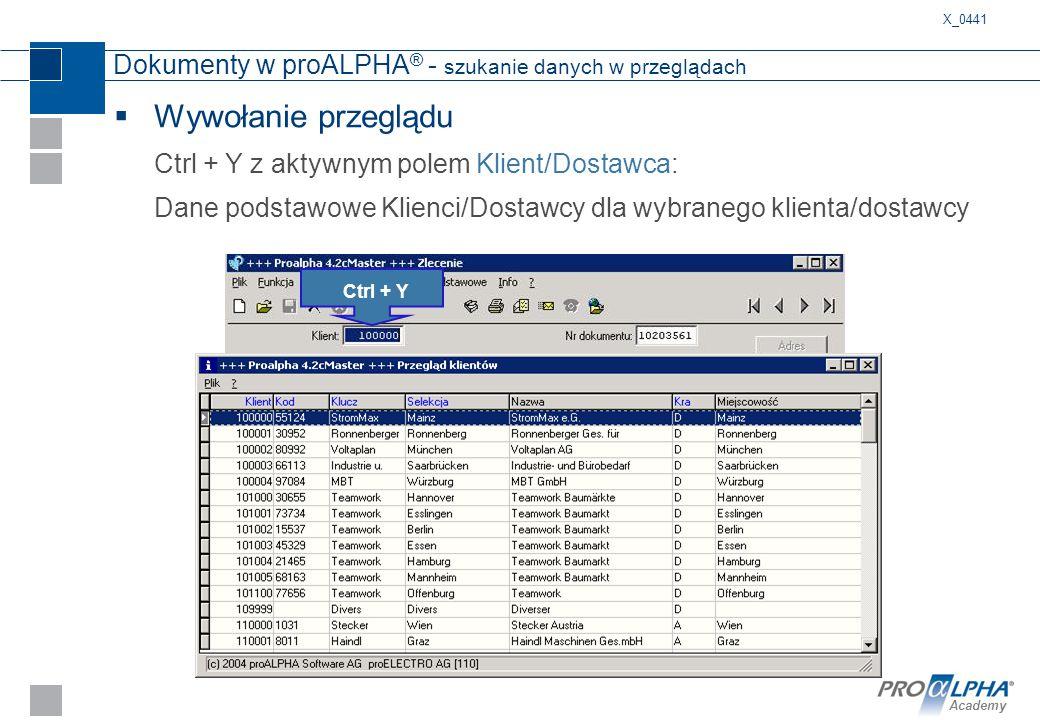 Academy Dokumenty w proALPHA ® - szukanie danych w przeglądach  Wywołanie przeglądu Ctrl + Y z aktywnym polem Klient/Dostawca: Dane podstawowe Klienc