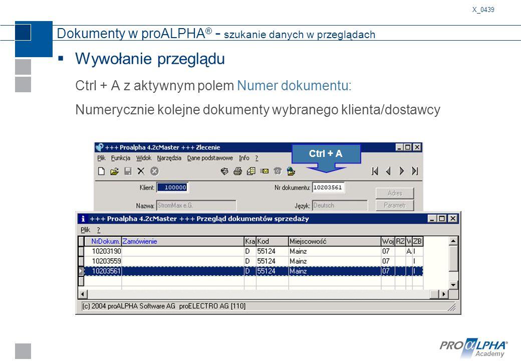 Academy Dokumenty w proALPHA ® - szukanie danych w przeglądach  Wywołanie przeglądu Ctrl + A z aktywnym polem Numer dokumentu: Numerycznie kolejne do