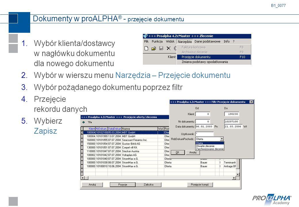 Academy Dokumenty w proALPHA ® - przejęcie dokumentu 1.Wybór klienta/dostawcy w nagłówku dokumentu dla nowego dokumentu 2.Wybór w wierszu menu Narzędz