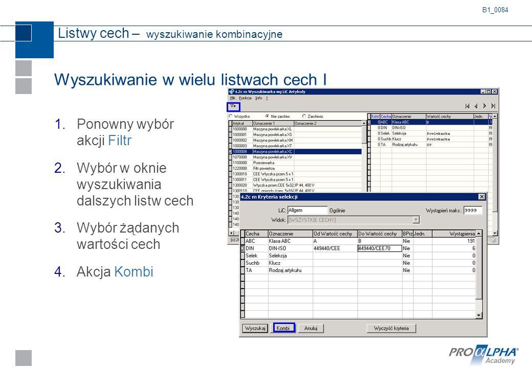 Academy Listwy cech – wyszukiwanie kombinacyjne Wyszukiwanie w wielu listwach cech I 1.Ponowny wybór akcji Filtr 2.Wybór w oknie wyszukiwania dalszych
