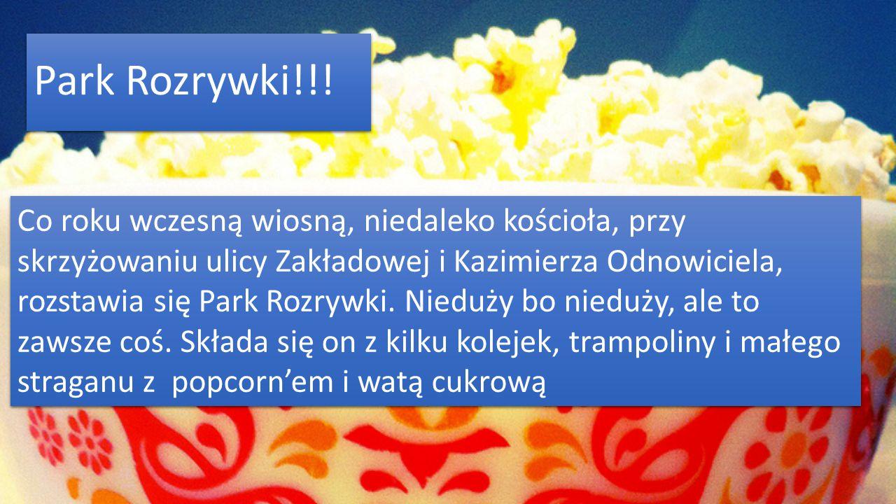 Park Rozrywki!!! Co roku wczesną wiosną, niedaleko kościoła, przy skrzyżowaniu ulicy Zakładowej i Kazimierza Odnowiciela, rozstawia się Park Rozrywki.
