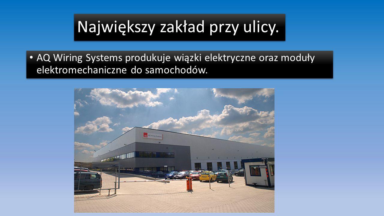 Największy zakład przy ulicy. AQ Wiring Systems produkuje wiązki elektryczne oraz moduły elektromechaniczne do samochodów.