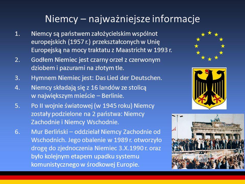 Niemcy – najważniejsze informacje 1.Niemcy są państwem założycielskim wspólnot europejskich (1957 r.) przekształconych w Unię Europejską na mocy trakt