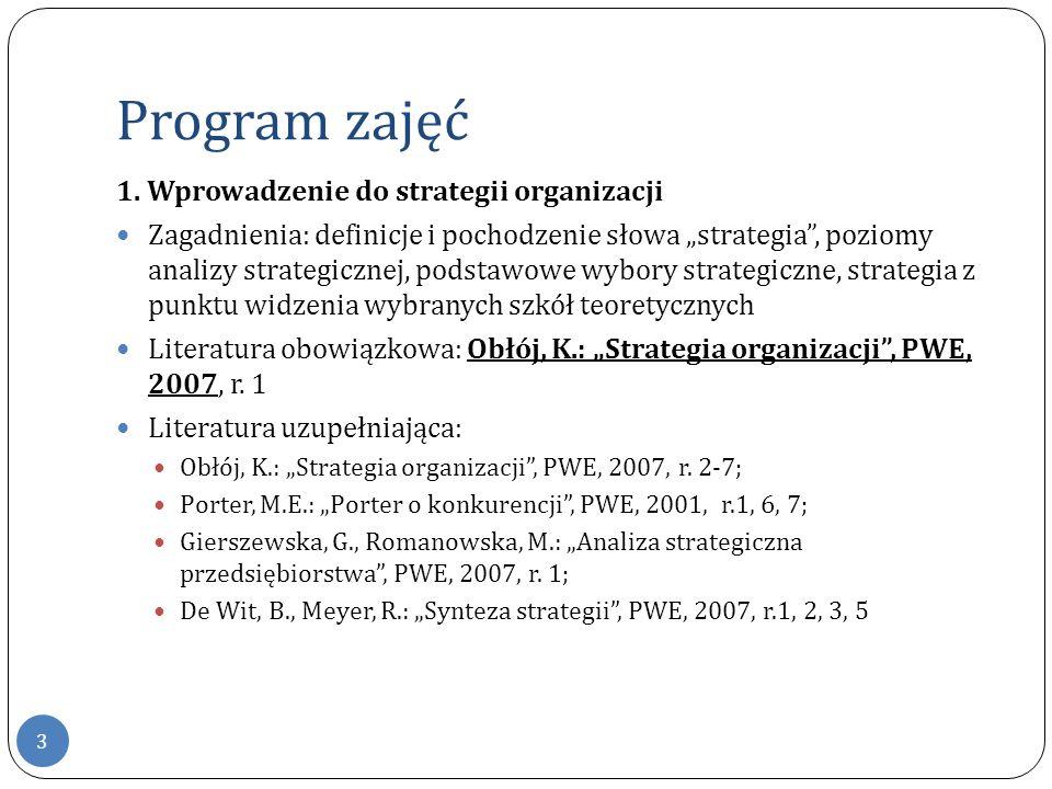 """Program zajęć 3 1. Wprowadzenie do strategii organizacji Zagadnienia: definicje i pochodzenie słowa """"strategia"""", poziomy analizy strategicznej, podsta"""