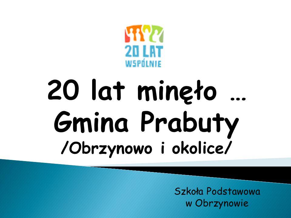 20 lat minęło … Gmina Prabuty /Obrzynowo i okolice/ Szkoła Podstawowa w Obrzynowie