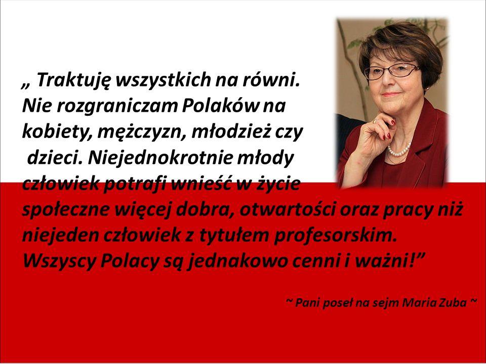 """"""" Traktuję wszystkich na równi. Nie rozgraniczam Polaków na kobiety, mężczyzn, młodzież czy dzieci."""