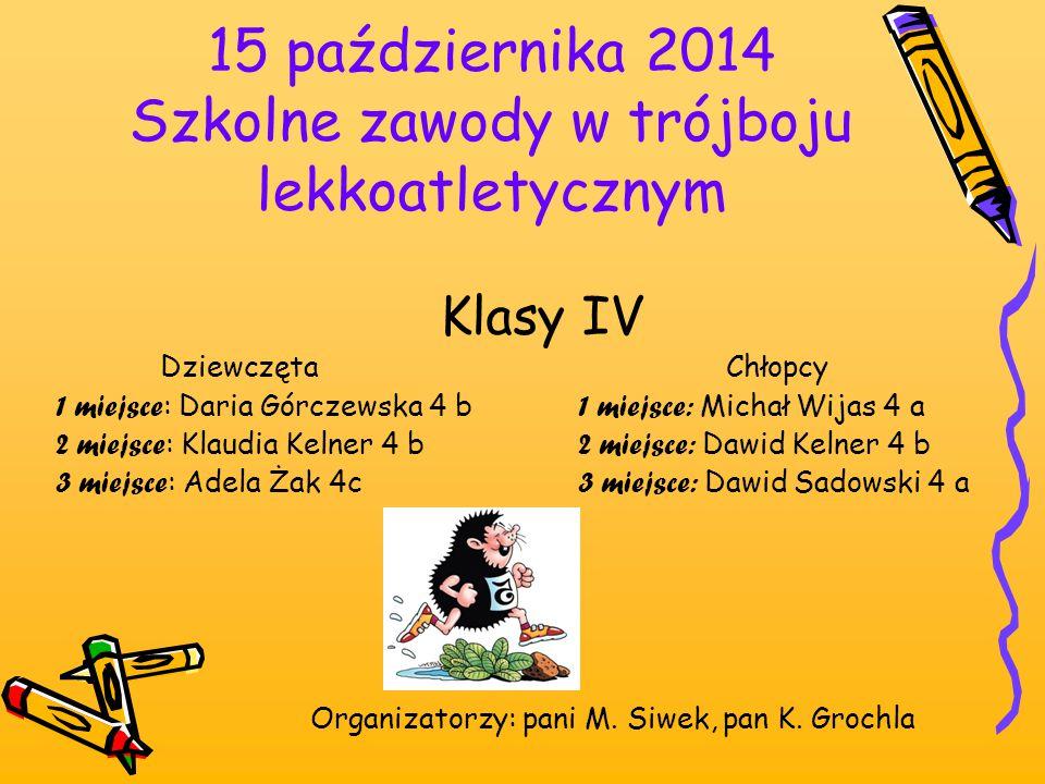 15 października 2014 Szkolne zawody w trójboju lekkoatletycznym Klasy IV Dziewczęta Chłopcy 1 miejsce : Daria Górczewska 4 b 1 miejsce: Michał Wijas 4