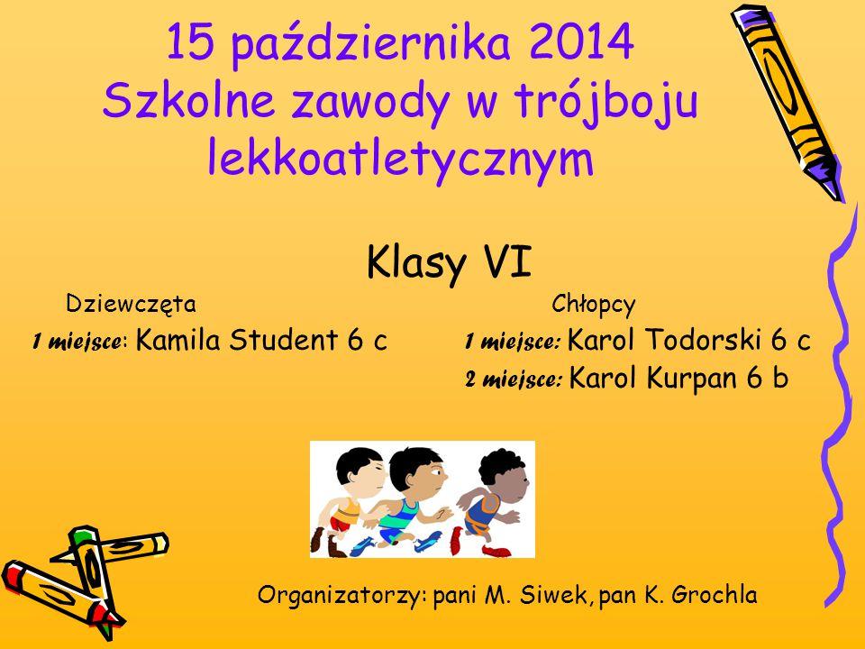 15 października 2014 Szkolne zawody w trójboju lekkoatletycznym Klasy VI DziewczętaChłopcy 1 miejsce : Kamila Student 6 c 1 miejsce: Karol Todorski 6