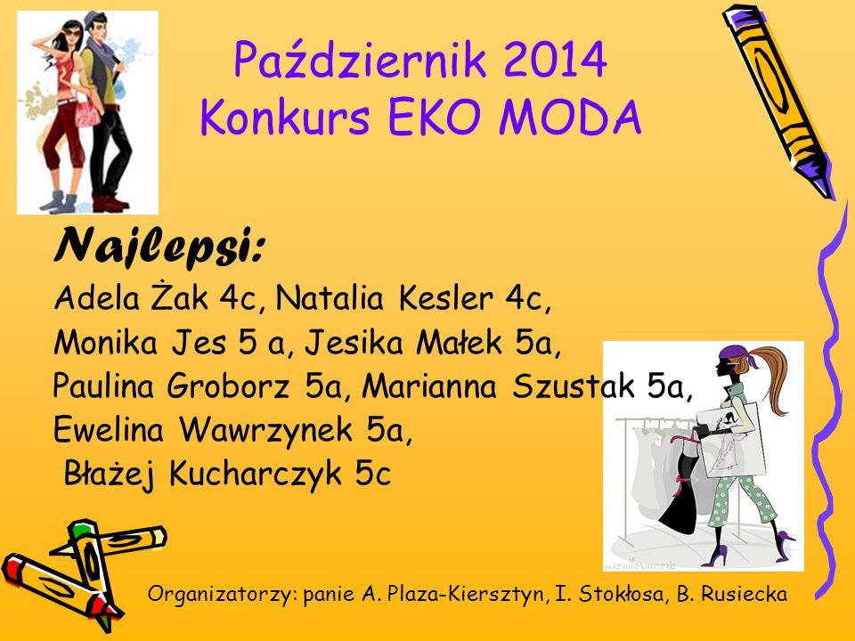 Październik 2014 Konkurs EKO MODA Najlepsi: Adela Żak 4c, Natalia Kesler 4c, Monika Jes 5 a, Jesika Małek 5a, Paulina Groborz 5a, Marianna Szustak 5a,
