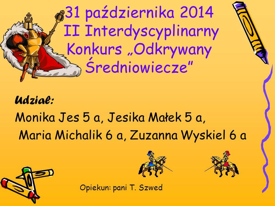 """31 października 2014 II Interdyscyplinarny Konkurs """"Odkrywany Średniowiecze"""" Udział: Monika Jes 5 a, Jesika Małek 5 a, Maria Michalik 6 a, Zuzanna Wys"""