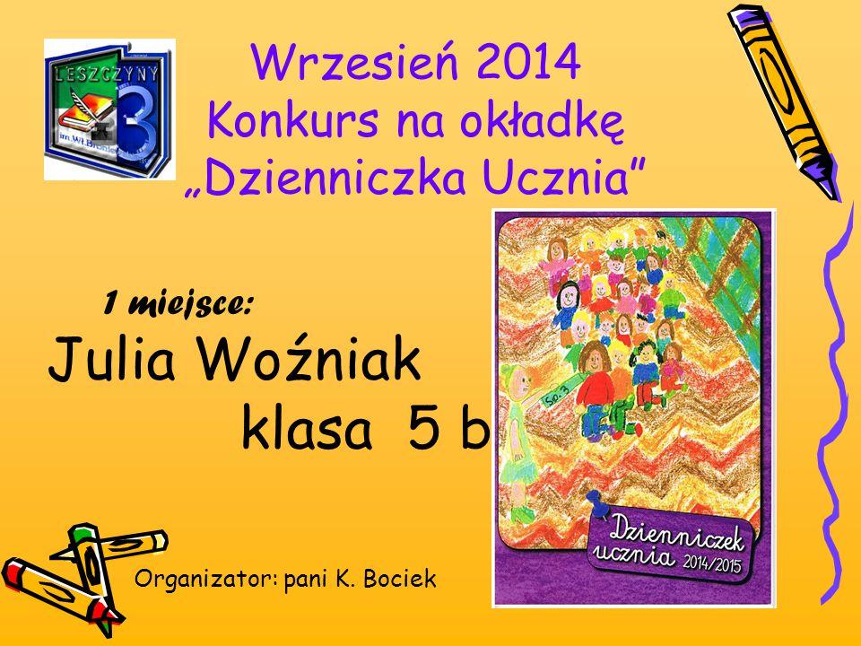 """Wrzesień 2014 Konkurs na okładkę """"Dzienniczka Ucznia"""" Organizator: pani K. Bociek 1 miejsce: Julia Woźniak klasa 5 b"""