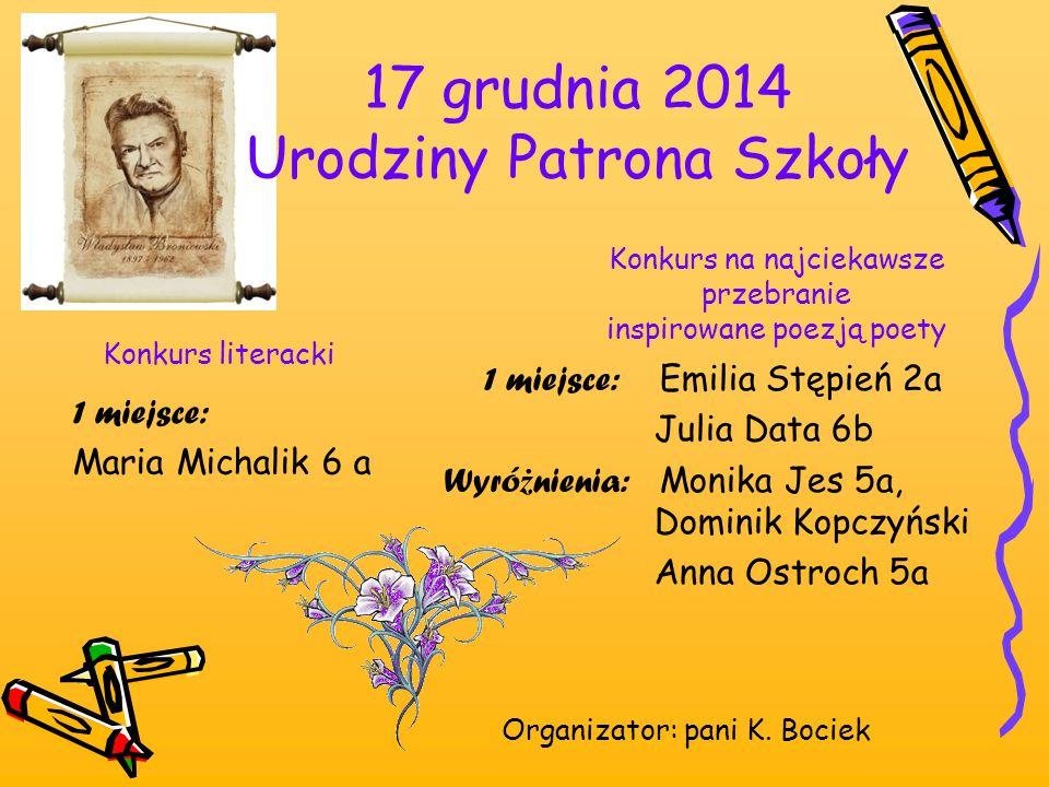 17 grudnia 2014 Urodziny Patrona Szkoły 1 miejsce: Maria Michalik 6 a Organizator: pani K. Bociek Konkurs na najciekawsze przebranie inspirowane poezj