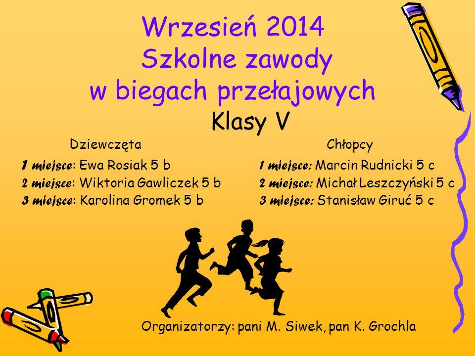 Wrzesień 2014 Szkolne zawody w biegach przełajowych Organizatorzy: pani M. Siwek, pan K. Grochla Klasy V Dziewczęta Chłopcy 1 miejsce : Ewa Rosiak 5 b