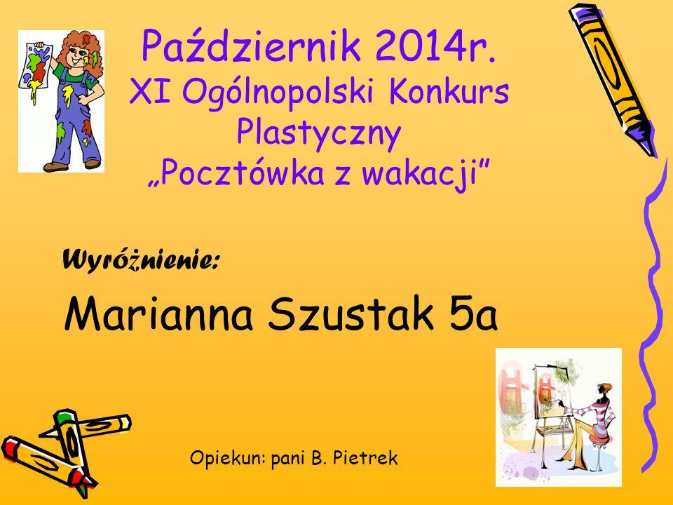 """Październik 2014r. XI Ogólnopolski Konkurs Plastyczny """"Pocztówka z wakacji"""" Wyró ż nienie: Marianna Szustak 5a Opiekun: pani B. Pietrek"""