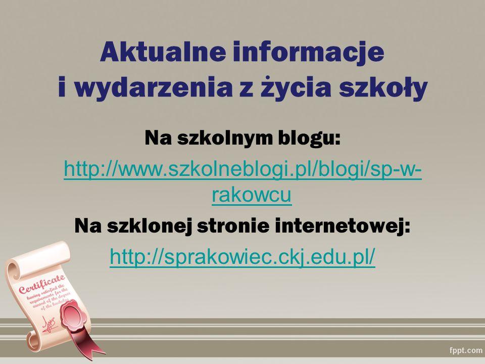 Aktualne informacje i wydarzenia z życia szkoły Na szkolnym blogu: http://www.szkolneblogi.pl/blogi/sp-w- rakowcu Na szklonej stronie internetowej: ht