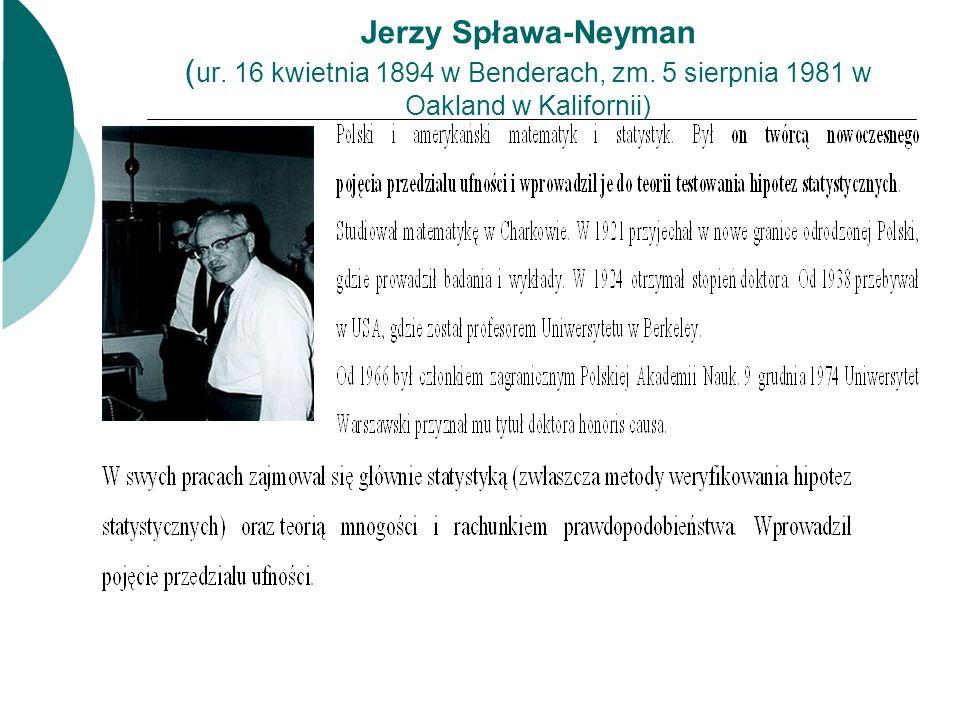 Jerzy Spława-Neyman ( ur. 16 kwietnia 1894 w Benderach, zm. 5 sierpnia 1981 w Oakland w Kalifornii)