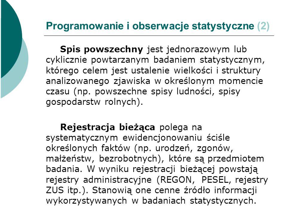 Programowanie i obserwacje statystyczne (2) Spis powszechny jest jednorazowym lub cyklicznie powtarzanym badaniem statystycznym, którego celem jest us