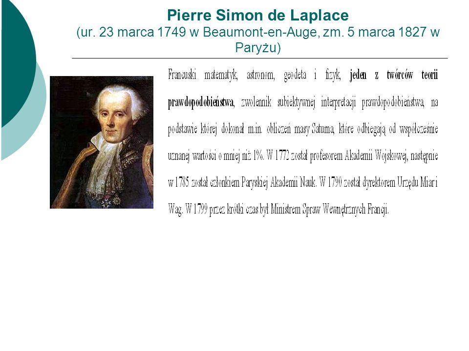 Pierre Simon de Laplace (ur. 23 marca 1749 w Beaumont-en-Auge, zm. 5 marca 1827 w Paryżu)