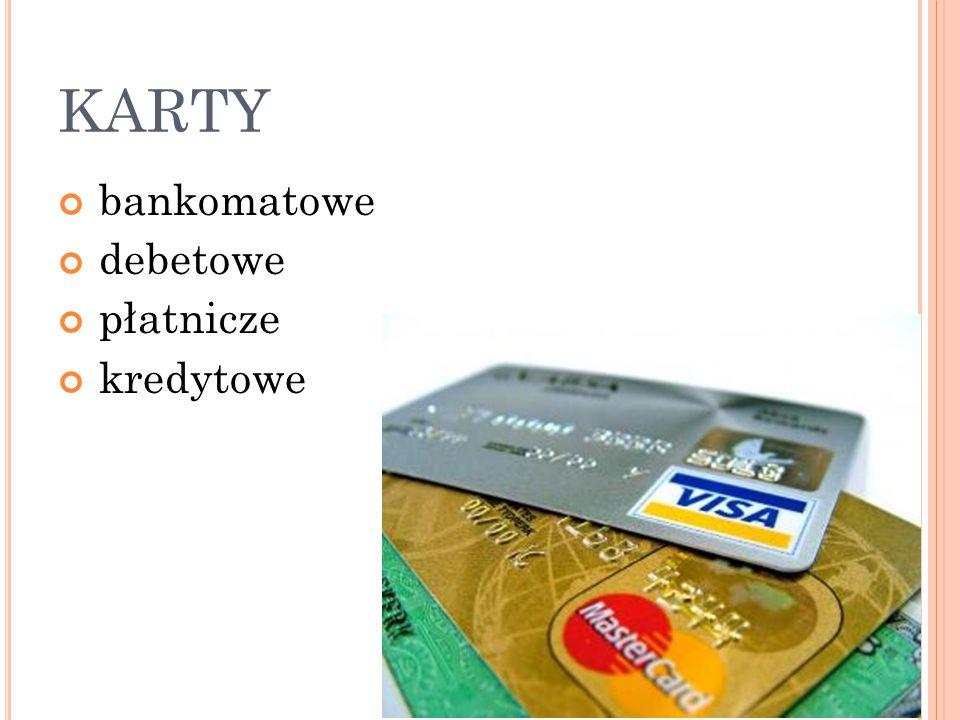 KARTY bankomatowe debetowe płatnicze kredytowe