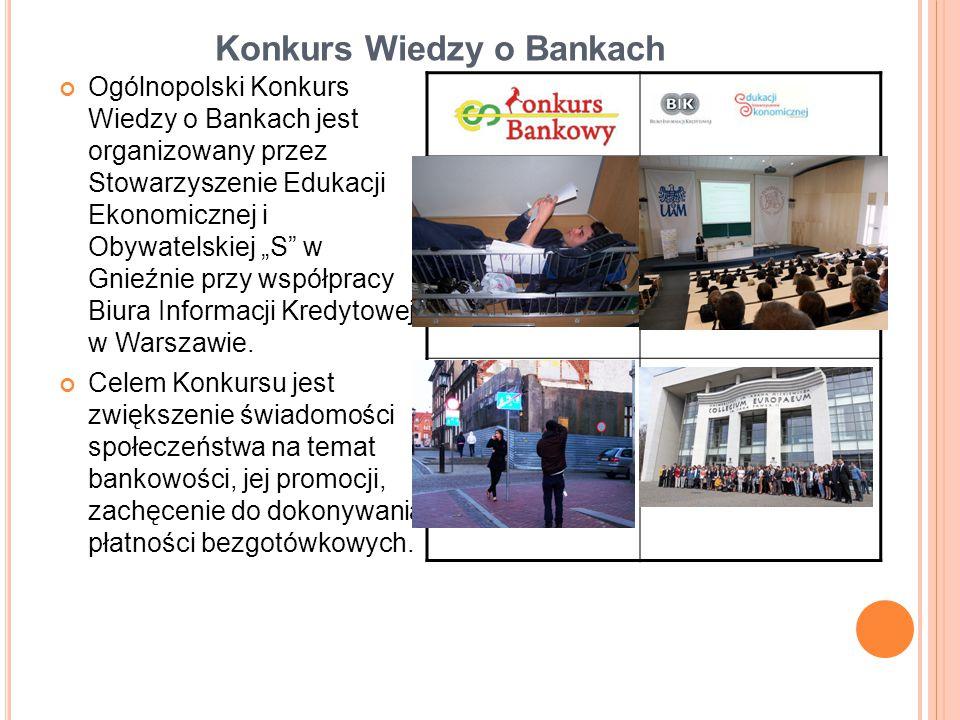 """Konkurs Wiedzy o Bankach Ogólnopolski Konkurs Wiedzy o Bankach jest organizowany przez Stowarzyszenie Edukacji Ekonomicznej i Obywatelskiej """"S w Gnieźnie przy współpracy Biura Informacji Kredytowej w Warszawie."""