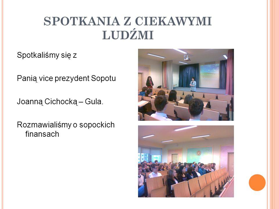 SPOTKANIA Z CIEKAWYMI LUDŹMI Spotkaliśmy się z Panią vice prezydent Sopotu Joanną Cichocką – Gula.