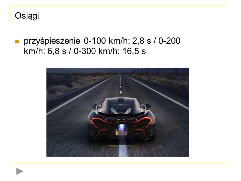Osiągi przyśpieszenie 0-100 km/h: 2,8 s / 0-200 km/h: 6,8 s / 0-300 km/h: 16,5 s