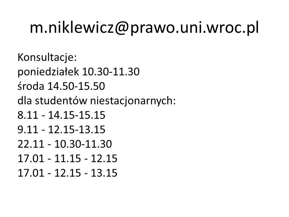 m.niklewicz@prawo.uni.wroc.pl Konsultacje: poniedziałek 10.30-11.30 środa 14.50-15.50 dla studentów niestacjonarnych: 8.11 - 14.15-15.15 9.11 - 12.15-