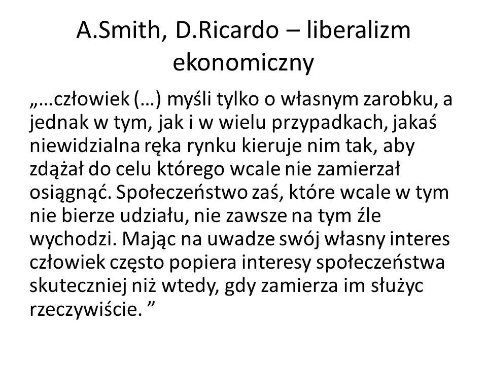 """A.Smith, D.Ricardo – liberalizm ekonomiczny """"…człowiek (…) myśli tylko o własnym zarobku, a jednak w tym, jak i w wielu przypadkach, jakaś niewidzialn"""